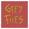 Grey Fries